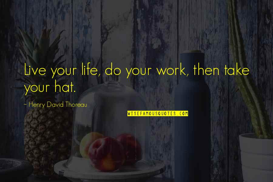 Ari Berk Quotes By Henry David Thoreau: Live your life, do your work, then take