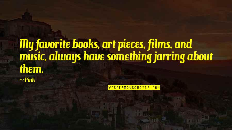 Ari Berk Quotes By Pink: My favorite books, art pieces, films, and music,