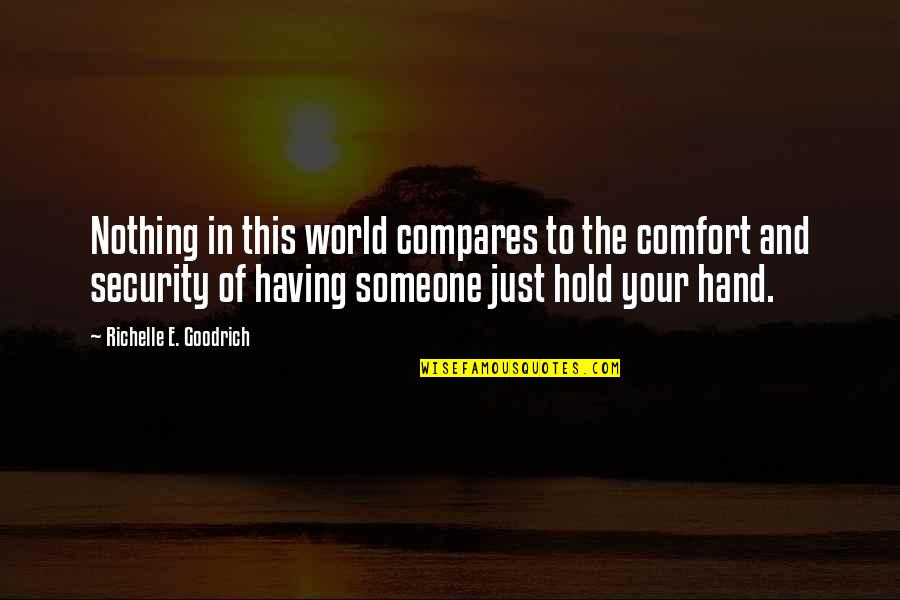 Ari Berk Quotes By Richelle E. Goodrich: Nothing in this world compares to the comfort