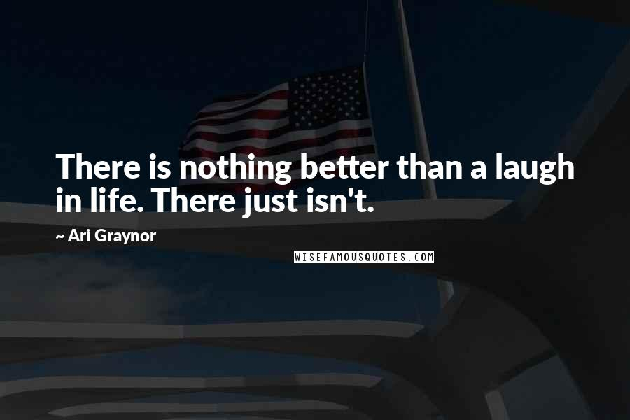 Ari Graynor quotes: There is nothing better than a laugh in life. There just isn't.