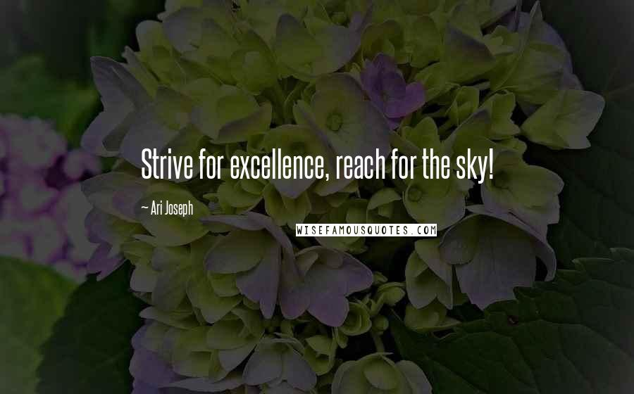 Ari Joseph quotes: Strive for excellence, reach for the sky!