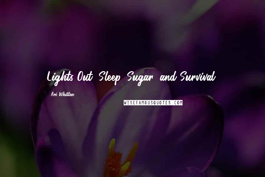Ari Whitten quotes: Lights Out: Sleep, Sugar, and Survival,
