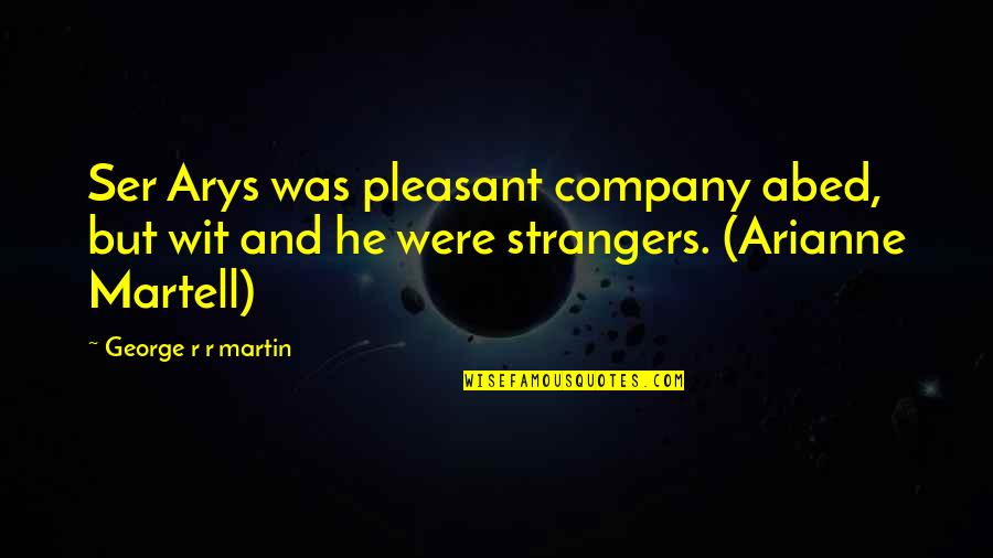 Arianne Martell Quotes By George R R Martin: Ser Arys was pleasant company abed, but wit