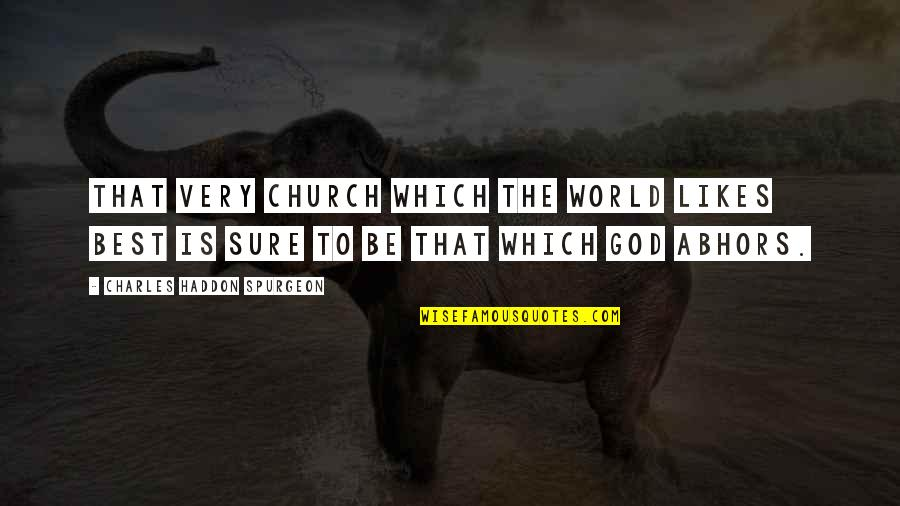 Aribert Heim Quotes By Charles Haddon Spurgeon: That very church which the world likes best