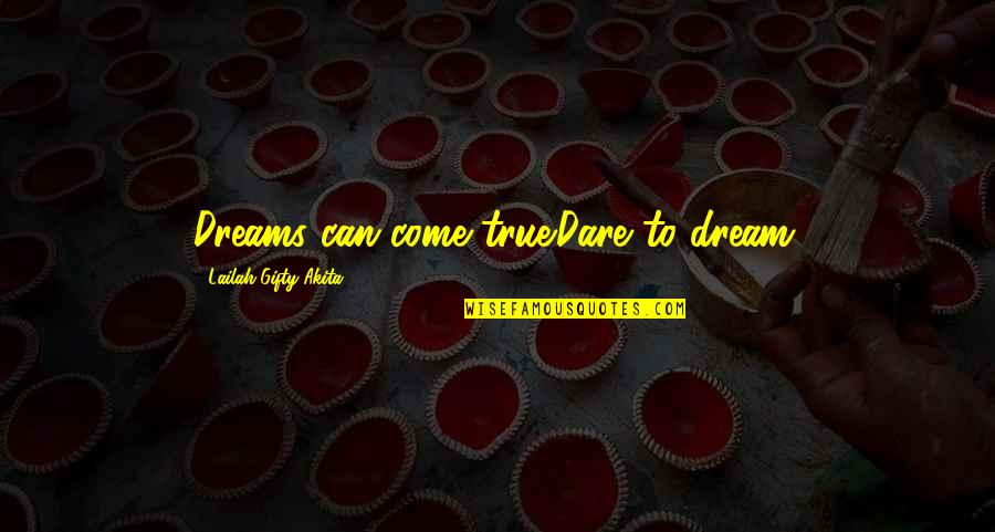 Aribert Heim Quotes By Lailah Gifty Akita: Dreams can come true.Dare to dream.