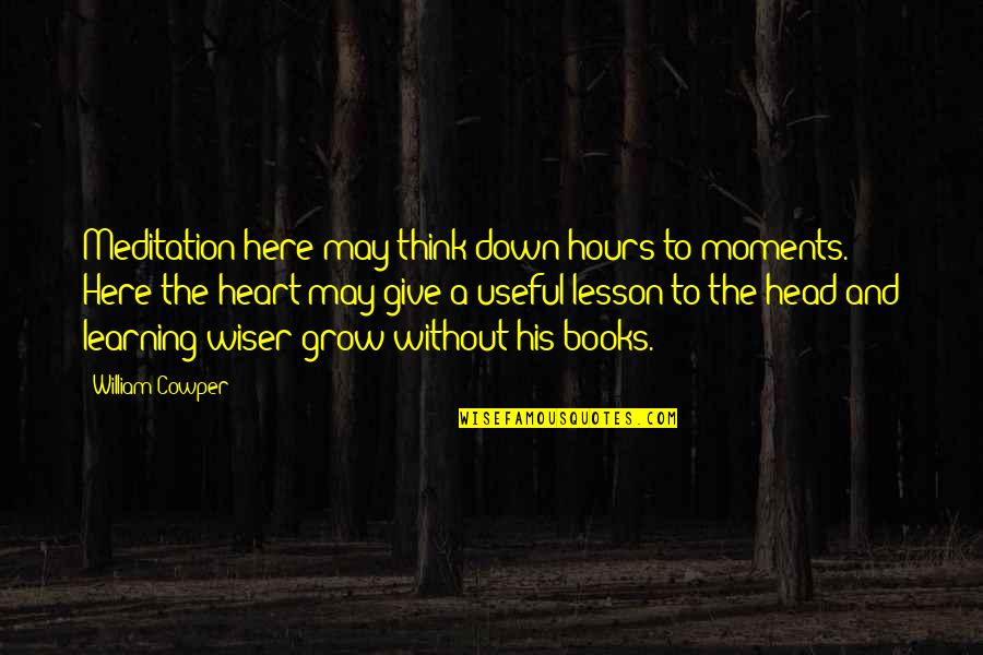Aribert Heim Quotes By William Cowper: Meditation here may think down hours to moments.