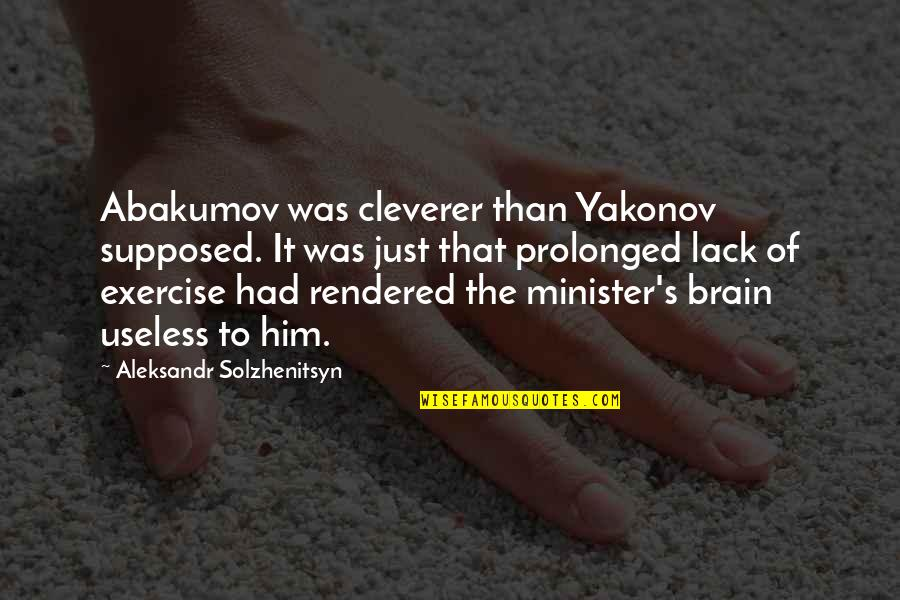 Arie Pencovici Quotes By Aleksandr Solzhenitsyn: Abakumov was cleverer than Yakonov supposed. It was