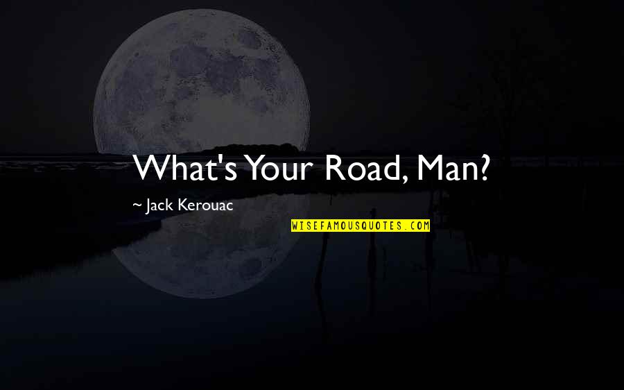 Arie Pencovici Quotes By Jack Kerouac: What's Your Road, Man?