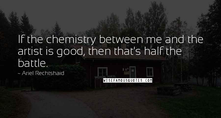 Ariel Rechtshaid quotes: If the chemistry between me and the artist is good, then that's half the battle.
