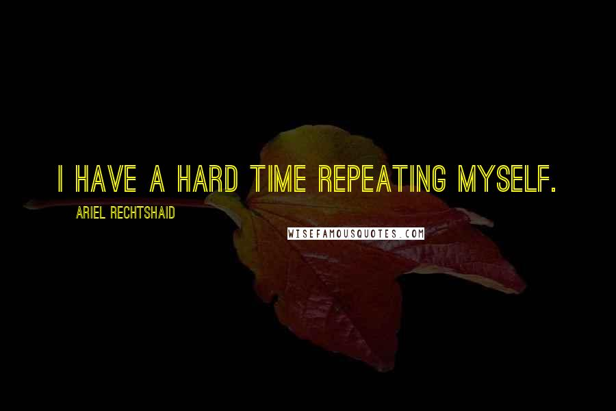 Ariel Rechtshaid quotes: I have a hard time repeating myself.