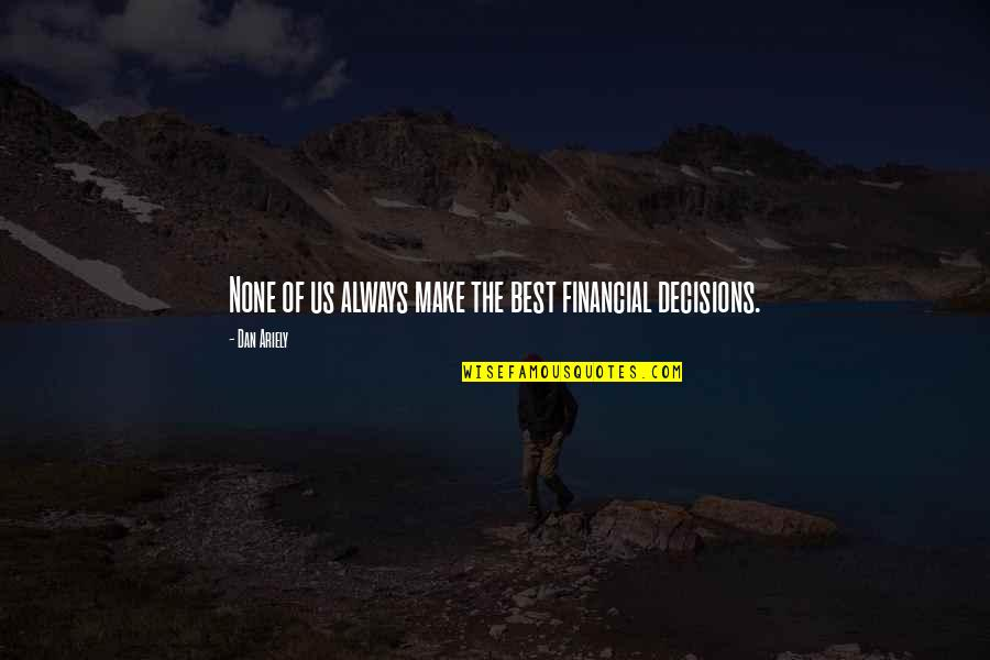 Ariely Quotes By Dan Ariely: None of us always make the best financial