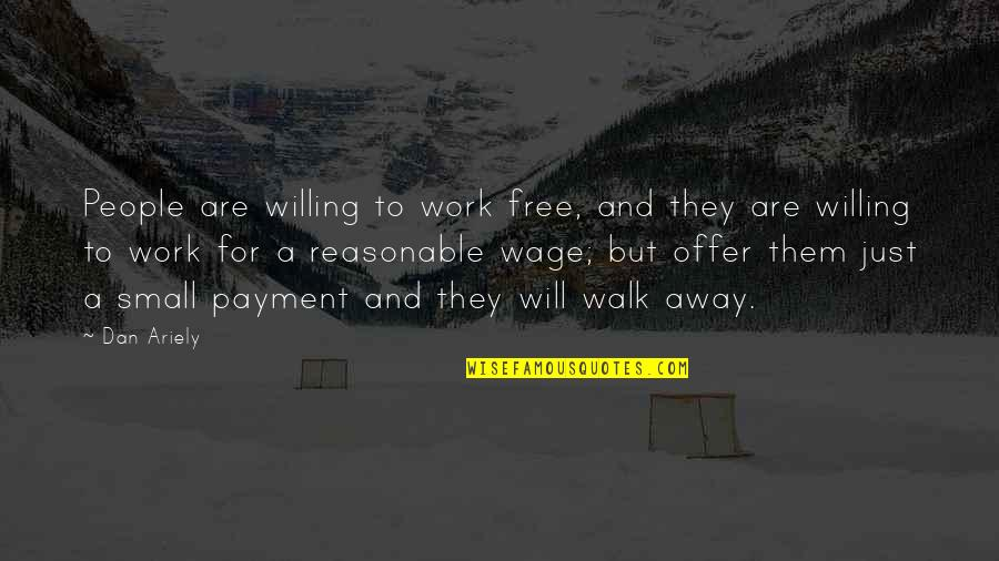 Ariely Quotes By Dan Ariely: People are willing to work free, and they