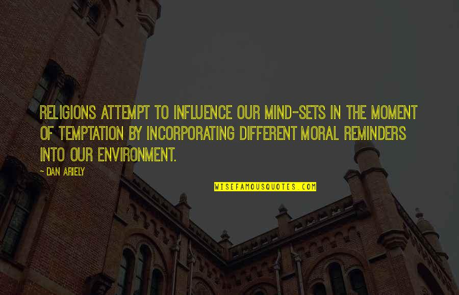 Ariely Quotes By Dan Ariely: religions attempt to influence our mind-sets in the