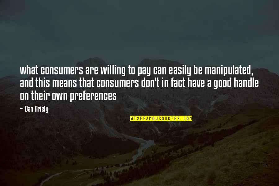 Ariely Quotes By Dan Ariely: what consumers are willing to pay can easily