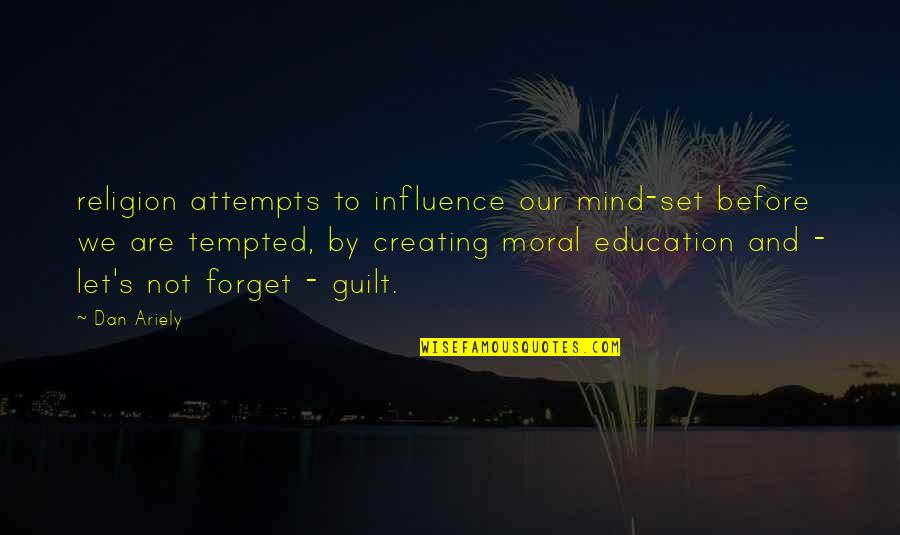 Ariely Quotes By Dan Ariely: religion attempts to influence our mind-set before we