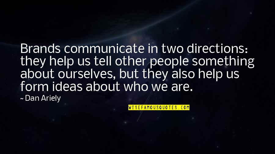 Ariely Quotes By Dan Ariely: Brands communicate in two directions: they help us