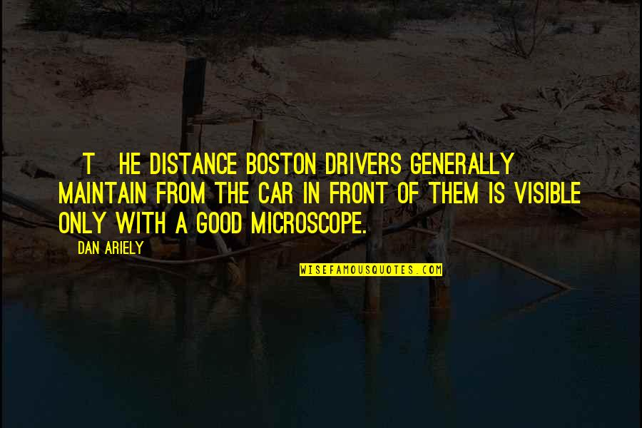 Ariely Quotes By Dan Ariely: [T]he distance Boston drivers generally maintain from the