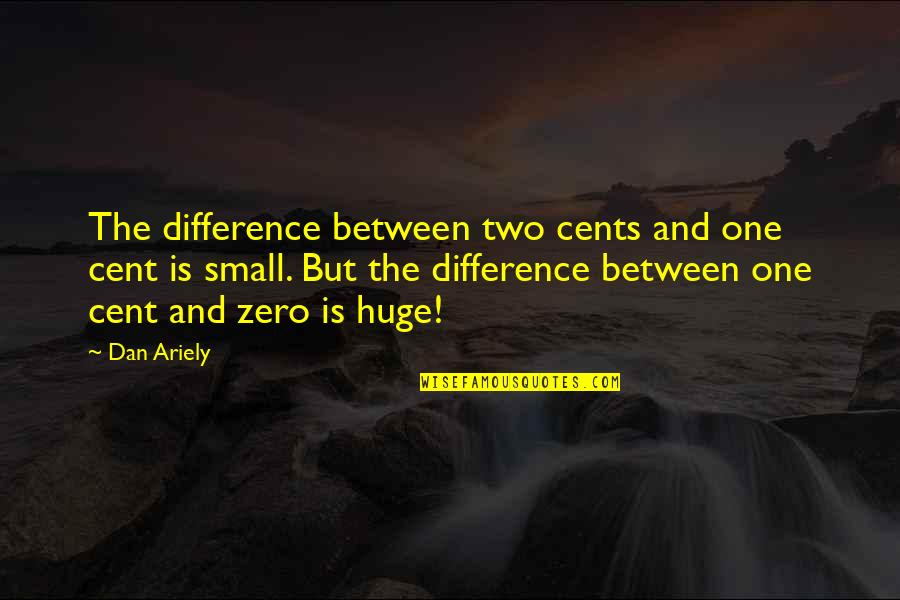 Ariely Quotes By Dan Ariely: The difference between two cents and one cent