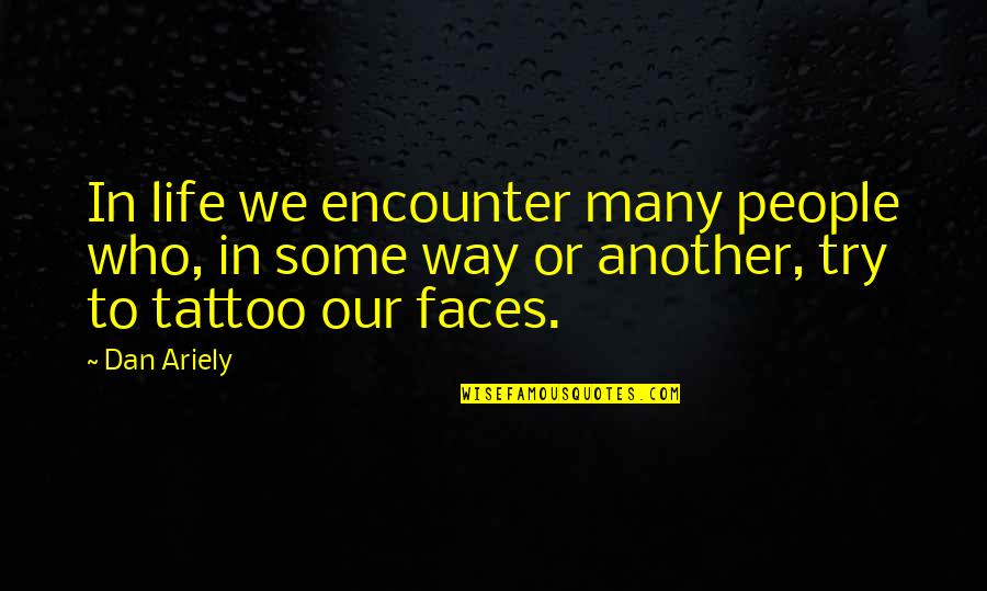 Ariely Quotes By Dan Ariely: In life we encounter many people who, in