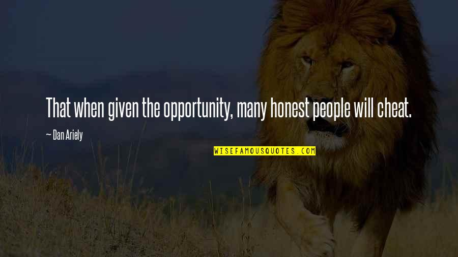 Ariely Quotes By Dan Ariely: That when given the opportunity, many honest people
