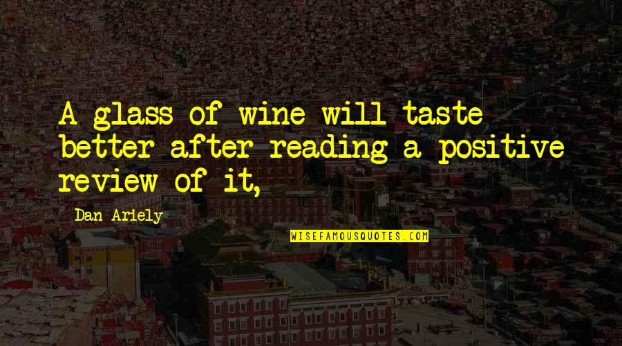 Ariely Quotes By Dan Ariely: A glass of wine will taste better after