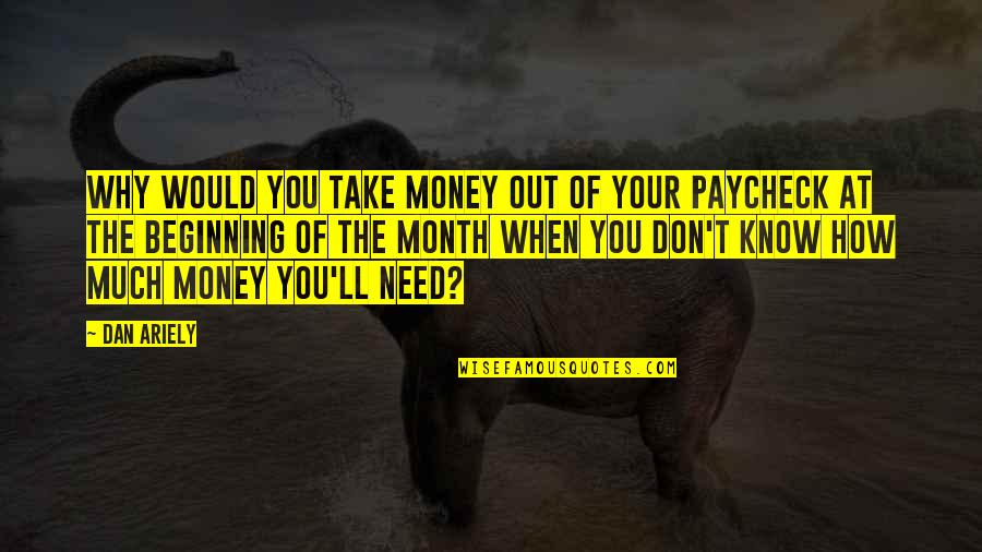 Ariely Quotes By Dan Ariely: Why would you take money out of your