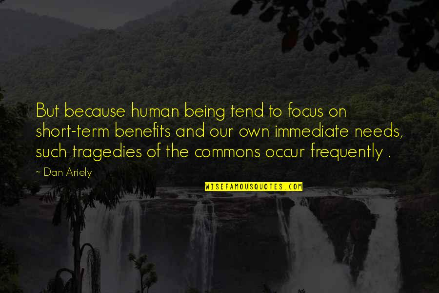 Ariely Quotes By Dan Ariely: But because human being tend to focus on