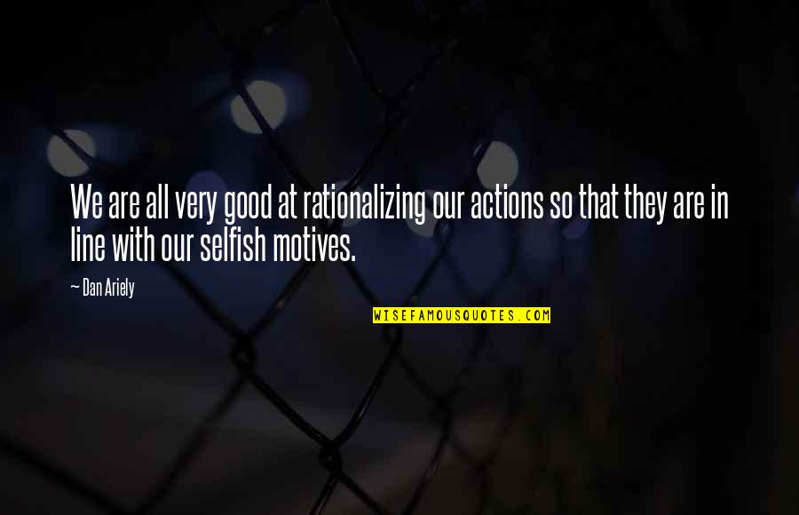 Ariely Quotes By Dan Ariely: We are all very good at rationalizing our