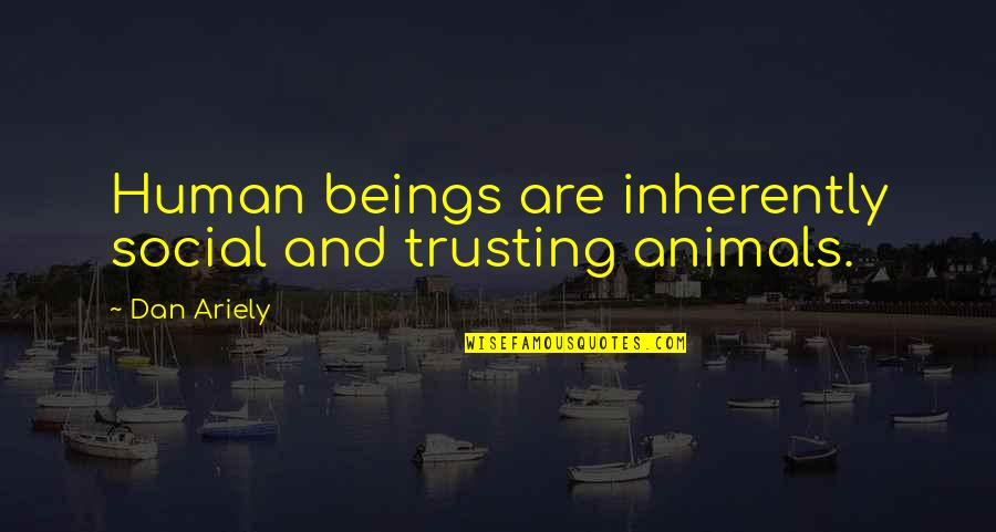 Ariely Quotes By Dan Ariely: Human beings are inherently social and trusting animals.