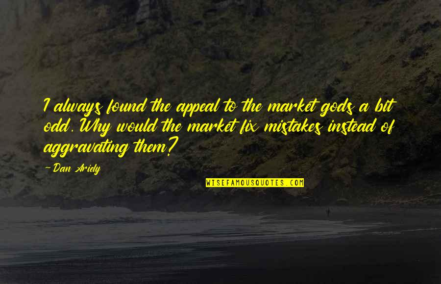 Ariely Quotes By Dan Ariely: I always found the appeal to the market