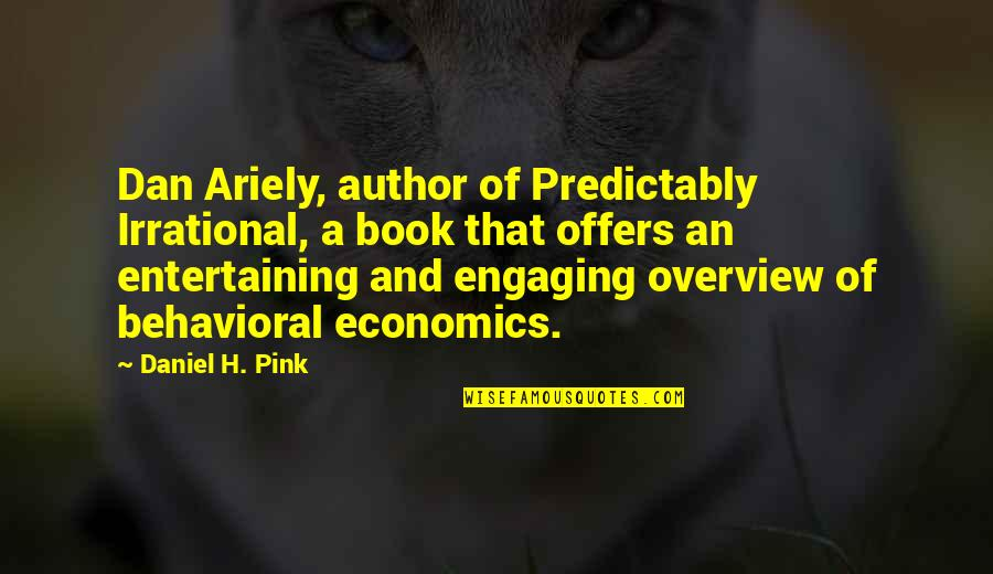 Ariely Quotes By Daniel H. Pink: Dan Ariely, author of Predictably Irrational, a book