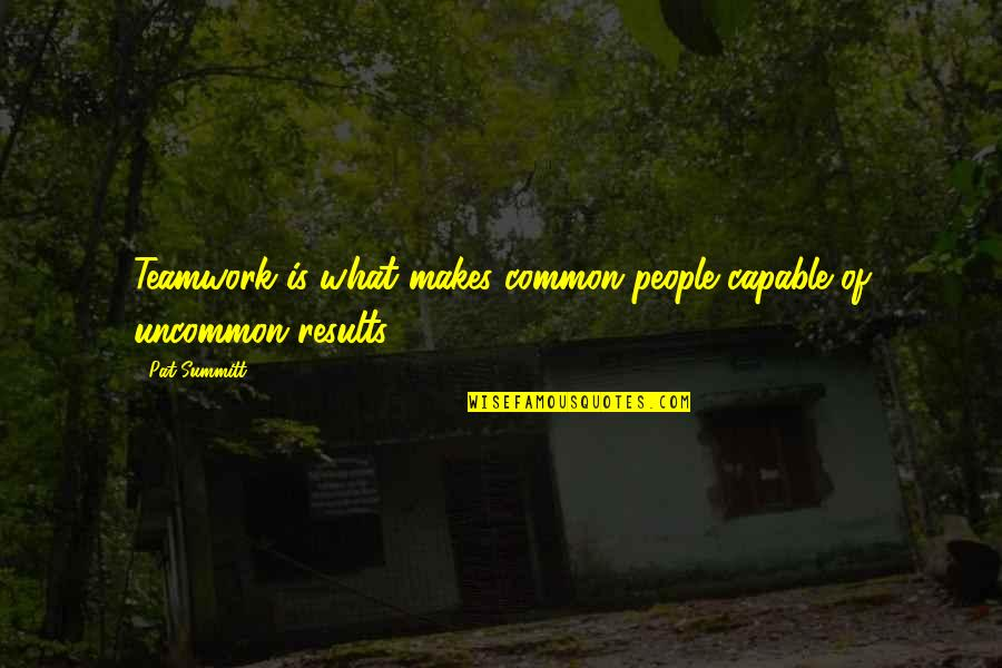 Aries Females Quotes By Pat Summitt: Teamwork is what makes common people capable of