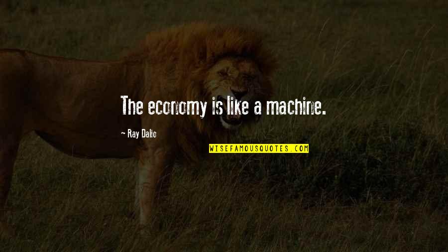 Aries Females Quotes By Ray Dalio: The economy is like a machine.