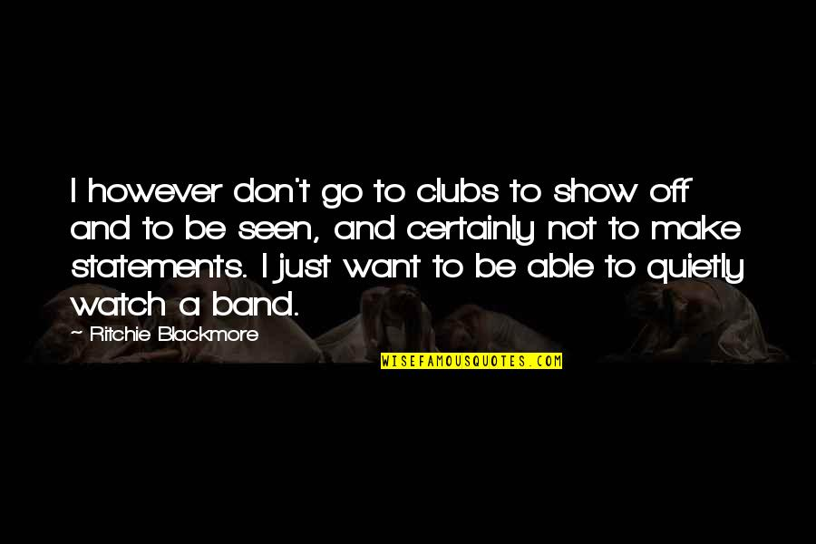 Aries Females Quotes By Ritchie Blackmore: I however don't go to clubs to show