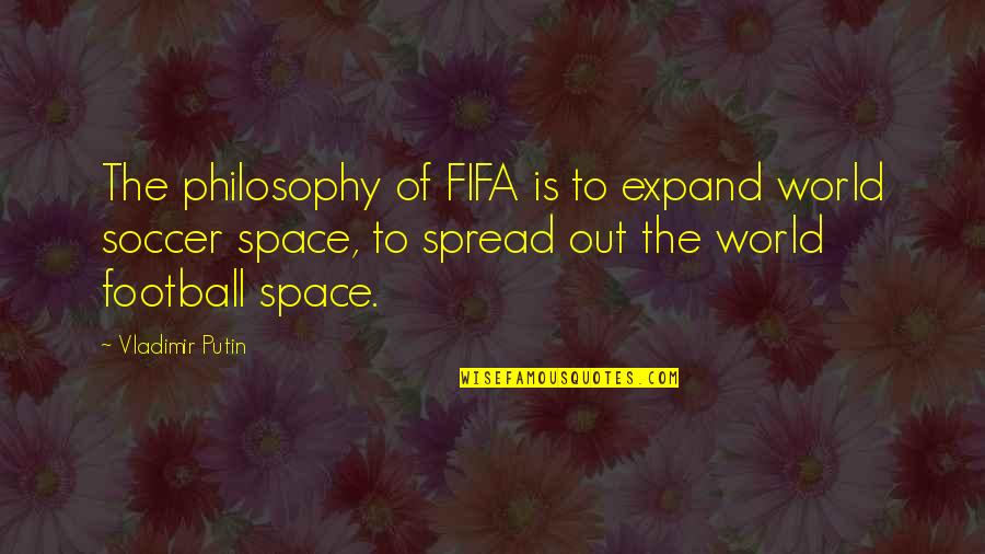 Aries Females Quotes By Vladimir Putin: The philosophy of FIFA is to expand world