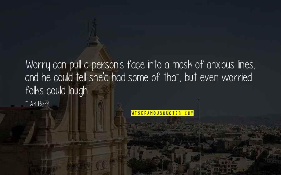 Ari's Quotes By Ari Berk: Worry can pull a person's face into a