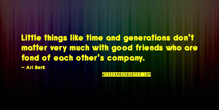 Ari's Quotes By Ari Berk: Little things like time and generations don't matter