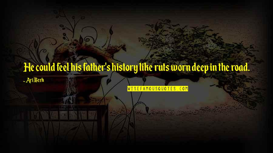 Ari's Quotes By Ari Berk: He could feel his father's history like ruts