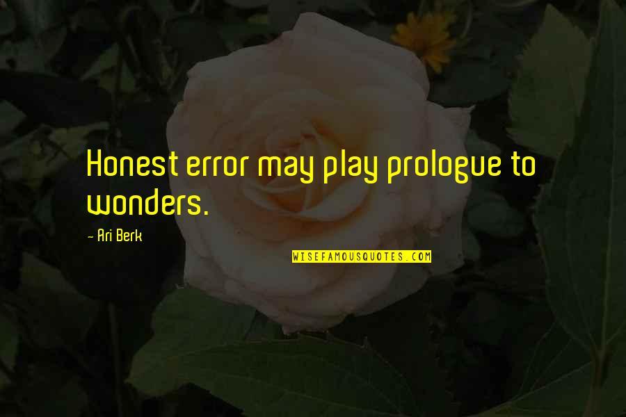 Ari's Quotes By Ari Berk: Honest error may play prologue to wonders.