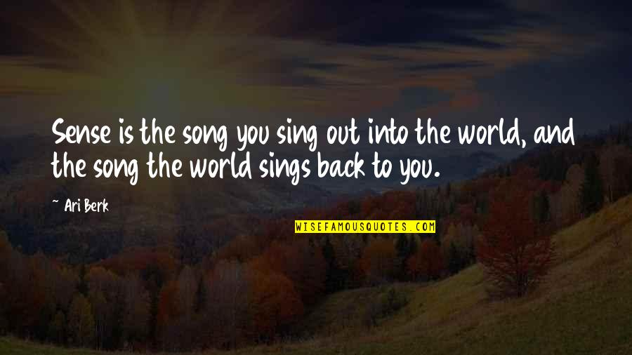 Ari's Quotes By Ari Berk: Sense is the song you sing out into