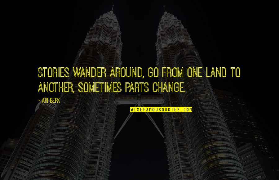 Ari's Quotes By Ari Berk: Stories wander around, go from one land to