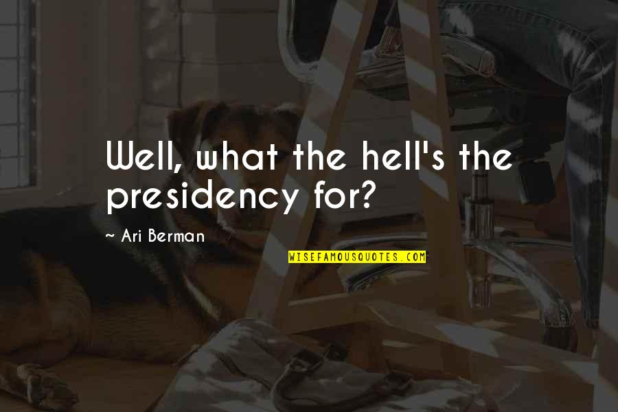 Ari's Quotes By Ari Berman: Well, what the hell's the presidency for?