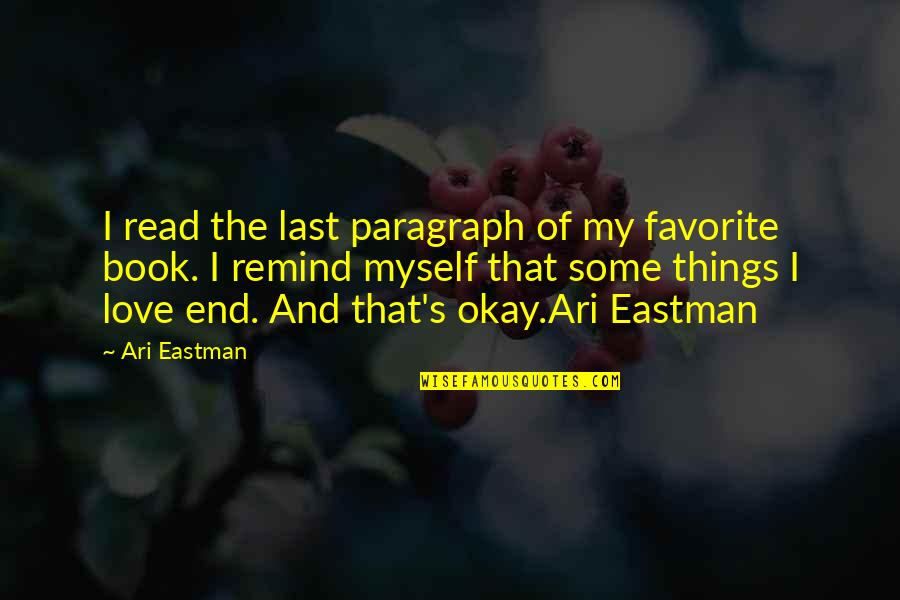 Ari's Quotes By Ari Eastman: I read the last paragraph of my favorite