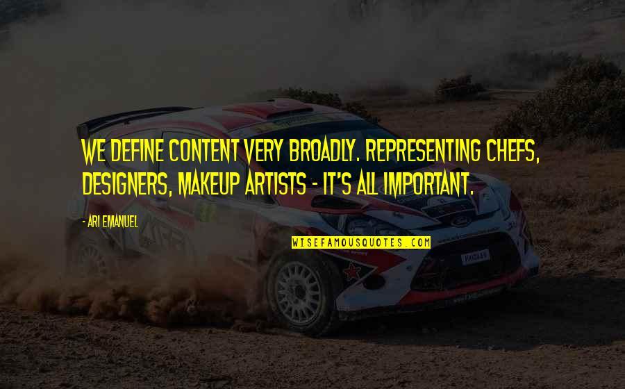 Ari's Quotes By Ari Emanuel: We define content very broadly. Representing chefs, designers,