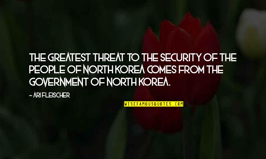 Ari's Quotes By Ari Fleischer: The greatest threat to the security of the