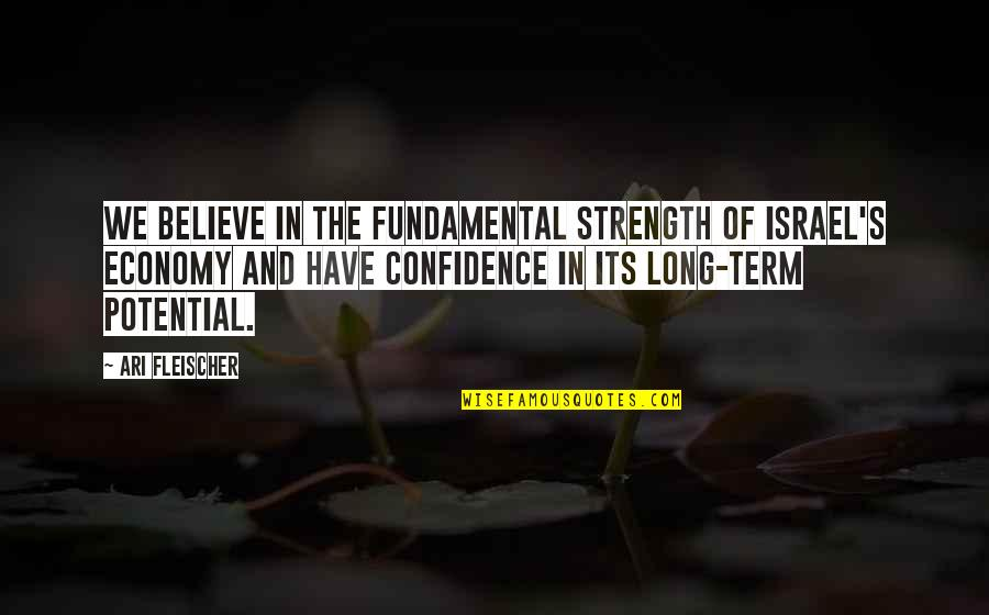 Ari's Quotes By Ari Fleischer: We believe in the fundamental strength of Israel's