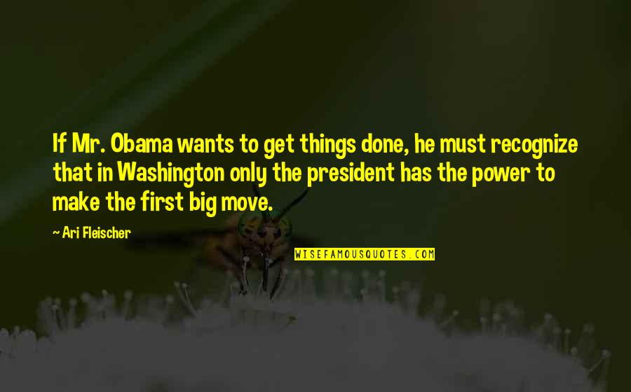 Ari's Quotes By Ari Fleischer: If Mr. Obama wants to get things done,