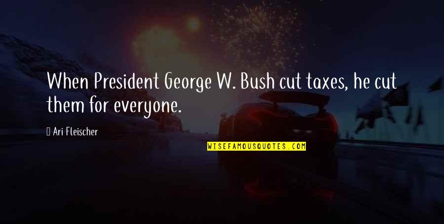 Ari's Quotes By Ari Fleischer: When President George W. Bush cut taxes, he