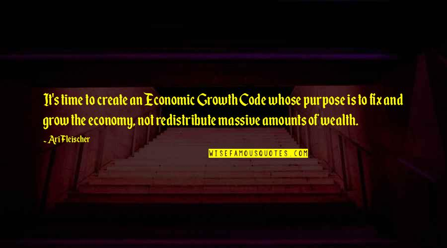 Ari's Quotes By Ari Fleischer: It's time to create an Economic Growth Code