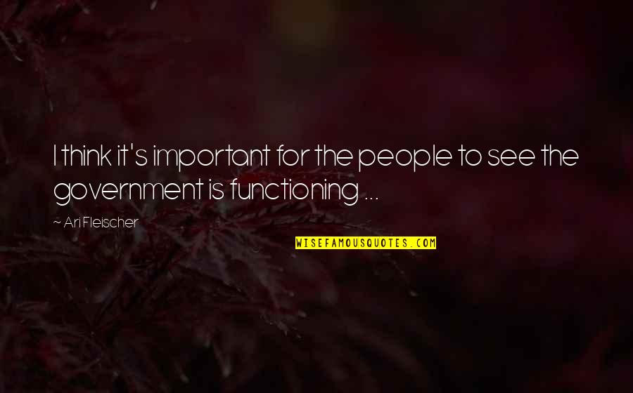 Ari's Quotes By Ari Fleischer: I think it's important for the people to